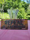 Vintage REPEAL 18TH AMENDMENT Metal LICENSE PLATE,. RARE original