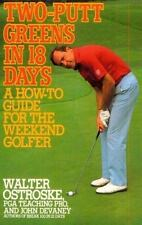 Two-putt Greens in 18 Days: A How-to Guide for the Weekend Golfer Walter Ostros