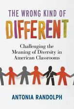 The Wrong Kind of Different : Challenging the Meaning of Diversity in...