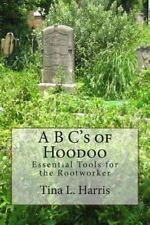 A B C's of Hoodoo : Essential Tools for the Rootworker by Tina Harris (2013,...