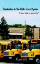 Privatization in the Public School System : A Silver Bullet or a Quick Fix?...