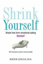 Shrink Yourself : Break Free from Emotional Eating Forever by Roger L. Gould.