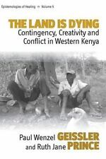 The Land Is Dying: Contingency, Creativity and Conflict in Western Kenya (Paperb