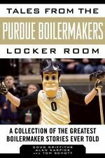 Tales from the Purdue Boilermakers Locker Room: A Collection of the Greatest Boi