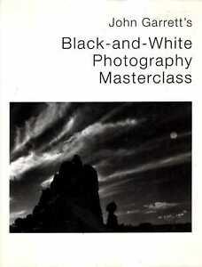 Garrett, John BLACK AND WHITE PHOTOGRAPHY MASTERCLASS Hardback BOOK