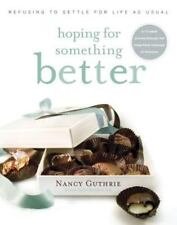 Hoping for Something Better : Refusing to Settle for Life as Usual by Nancy...