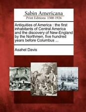 Antiquities Of America: The First Inhabitants Of Central America And The Di.