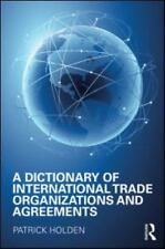 Dictionary of International Trade Organizations and Agreements by Patrick...
