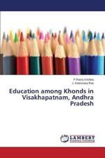 Education among Khonds in Visakhapatnam, Andhra Pradesh by Koteswara Rao J....