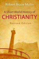 A Short World History of Christianity, Revised Edition by Robert Bruce Mullin...
