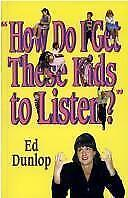 How do I get these kids to listen?: Practical ways to gain and hold attention i