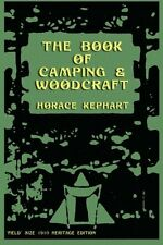 The Book of Camping and Woodcraft: A Guidebook For Those Who Travel In The Wilde