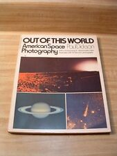 Out Of This World : American Space Photography By Paul Dickson