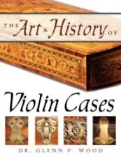 The Art & History of Violin Cases (Paperback or Softback)
