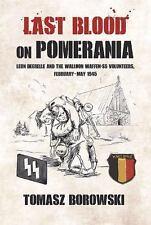 LAST BLOOD ON POMERANIA LEON DEGRELLE AND THE WALLOON WAFFEN-SS VOLUNTEERS, FEBR