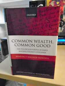 Wagner-Rundell: Common Wealth, Common Good. Virtue Politics Early Modern Poland-