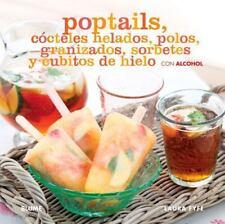 Poptails: Cócteles helados, polos, granizados, sorbetes y cubitos de hielo con