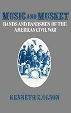 Music and Musket: Bands and Bandsmen of the American Civil War (Contributions…