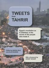 Tweets from Tahrir: Egypt's Revolution as it Unfolded, in the Words of the Peopl