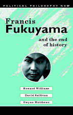 Francis Fukuyama and the End of History (Political Philosophy Now), Matthews, E.