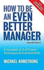 How to be an Even Better Manager: A Complete A-Z of Proven Techniques and...