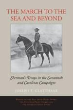 The March to the Sea and Beyond : Sherman's Troops in the Savannah and Carolinas