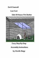 Do-It-Yourself, Low-Cost, Side-Of-House Pet Shelter : Easy Step-By-Step...