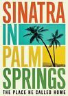 SINATRA IN PALM SPRINGS: THE PLACE HE CALLED HOME [EDIZIONE: STATI UNITI] NEW DV