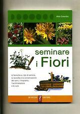 SEMINARE I FIORI Aldo Colombo De Vecchi Editore 2005 Libro tecniche semina