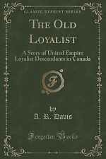 The Old Loyalist : A Story of United Empire Loyalist Descendants in Canada...