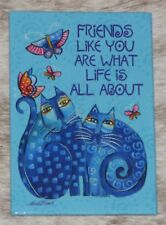 LEANIN TREE Friends Like You What Life is About Magnet #67336~Laurel Burch Art~