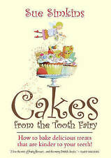 Cakes from the Tooth Fairy: How to bake delicious treats that are kinder to your