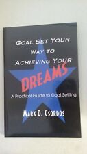 Goal Set Your Way to Achieving Your Dreams: A Practical Guide to Goal Setting Pa