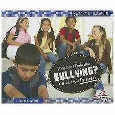 Show Your Character: How Can I Deal with Bullying? : A Book about Respect by...