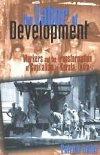 The Labor of Development: Workers and the Transformation of Capitalism in Kerala