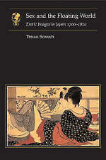 Sex and the Floating World: Erotic Images in Japan 1700-1820 by Fine copy
