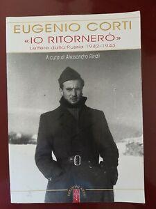 EUGENIO CORTI: IO RITORNERO'.LETTERE DALLA RUSSIA 1942-1943