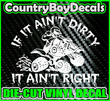 IF IT AIN'T DIRTY IT AIN'T RIGHT Quad 4 Wheeler ATV Vinyl Decal Sticker Mud 4x4