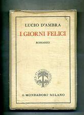 Lucio D'Ambra # I GIORNI FELICI # Arnoldo Mondadori Editore 1935