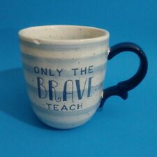"""Only The Brave Teach"" Tea Cocoa Beverage Coffee Cup Mug Blue Teacher Gift 20oz"