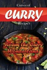 Curves of Curry Recipes : Roam the Curry Wonderland by Bobby Flatt (2015,...