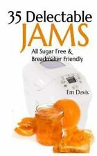 35 Delectable Jam Recipes : All Sugar Free and Breadmaker Friendly: By Davis,...