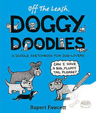 Off the Leash Doggy Doodles: Doodle Sketch Book for Dog Lovers by Rupert Fawcett