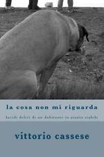 La Cosa Non Mi Riguarda : Lucidi Deliri Di un Dubitante in Pianta Stabile by...