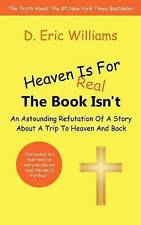 Heaven Is For Real: The Book Isn't: An Astounding Refutation Of A Story About A