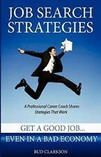 Job Search Strategies: Get a Good Job... Even in a Bad Economy