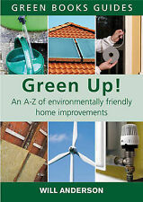 Green Up!: An A-Z of Environmentally Friendly Home Improvements, Will Anderson,