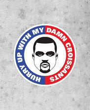 "Kanye West Sticker! - ""Hurry Up With My Damn Croissant"" Yeezus I Am A God Jay Z"