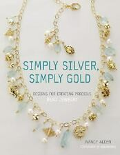 Simply Silver, Simply Gold : Designs for Creating Precious Bead Jewelry by Nancy