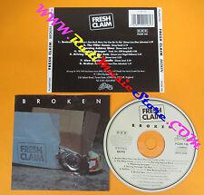 CD FRESH CLAIM Broken 1995 Uk PLANKTON RECORDS  PCDN 146 no lp mc dvd (CS7)